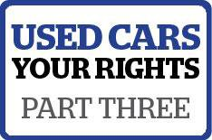 Used Cars: know your rights - part 3